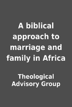 A biblical approach to marriage and family…