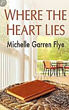 Where the Heart Lies by Michelle Garren Flye