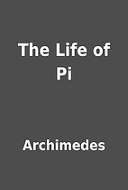 The Life of Pi by Archimedes