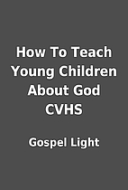 How To Teach Young Children About God CVHS…