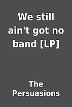 We still ain't got no band [LP] by The…