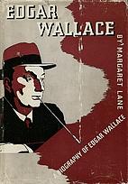 Edgar Wallace: The Biography of a Phenomenon…