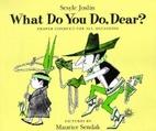 What Do You Do, Dear? by Sesyle Joslin