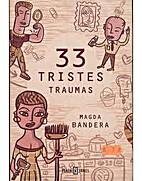 33 tristes traumas by Magda Bandera