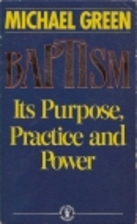 Baptism: Its Purpose, Practice and Power by…