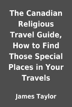 The Canadian Religious Travel Guide, How to…