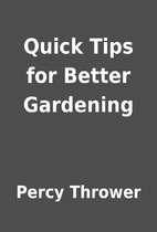 Quick Tips for Better Gardening by Percy…