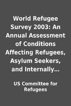 World Refugee Survey 2003: An Annual…