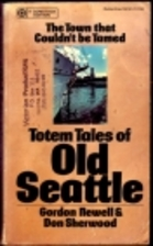 Totem Tales of Old Seattle by Gordon Newell