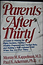 Parents after thirty: A guide to making the…