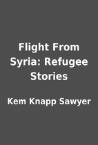 Flight From Syria: Refugee Stories by Kem…