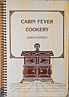 Cabin Fever Cookery by Joan Hansen