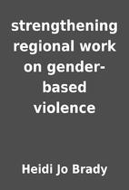 strengthening regional work on gender-based…