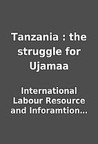 Tanzania : the struggle for Ujamaa by…