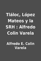 Tláloc, López Mateos y la SRH : Alfredo…
