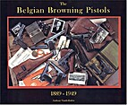 The Begian Browning Pistols 1889 - 1949 by…