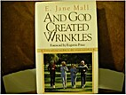And God Created Wrinkles by E. Jane Mall