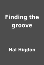 Finding the groove by Hal Higdon