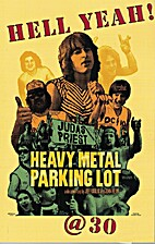 Hell Yeah! Heavy Metal Parking Lot at 30 by…