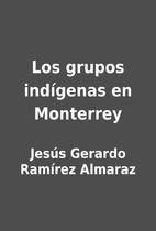 Los grupos indígenas en Monterrey by Jesús…