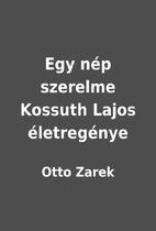 Egy nép szerelme Kossuth Lajos…