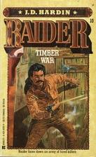 Timber War (Raider, No. 10) by J. D. Hardin
