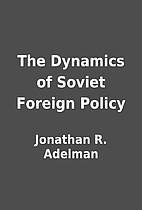The Dynamics of Soviet Foreign Policy by…