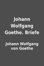 Johann Wolfgang Goethe. Briefe by Johann…