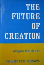 The future of creation : collected essays by…