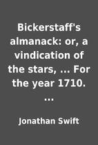 Bickerstaff's almanack: or, a vindication of…