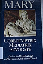 Mary: Coredemptrix, mediatrix, advocate by…