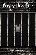 Gray Justice (Tom Gray #1) by Alan McDermott