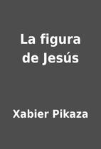La figura de Jesús by Xabier Pikaza