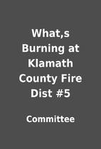 What,s Burning at Klamath County Fire Dist…