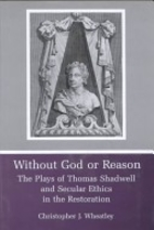 Without God or reason : the plays of Thomas…