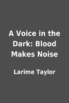 A Voice in the Dark: Blood Makes Noise by…