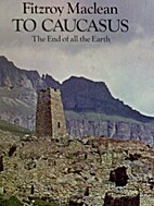 To Caucasus, the End of the Earth by Fitzroy…