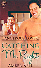 Catching Mr Right (Dangerous Lovers) by…