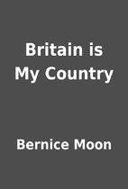 Britain is My Country by Bernice Moon