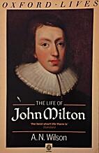 The Life of John Milton by A. N. Wilson