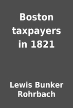 Boston taxpayers in 1821 by Lewis Bunker…