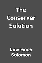 The Conserver Solution by Lawrence Solomon
