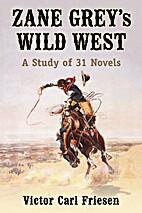 Zane Grey's Wild West: A Study of 31…