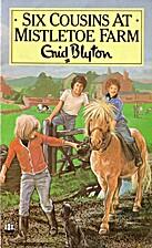 Six Cousins at Mistletoe Farm by Enid Blyton