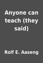 Anyone can teach (they said) by Rolf E.…