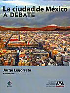 La ciudad de México : a debate by Jorge…