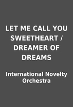LET ME CALL YOU SWEETHEART / DREAMER OF…