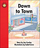 DOWN TO TOWN by Joy Cowley