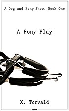A Pony Play (A Dog and Pony Show Volume 1)…