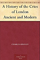 A History of the Cries of London Ancient and…